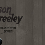"JASON GREELEY RELEASES NEW SINGLE ""SLAMMIN DOORS""!"