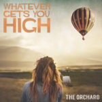 "THE ORCHARD TO RELEASE NEW SINGLE ""WHATEVER GETS YOU HIGH"" APRIL 24"